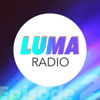 LUMA Radio - Episode 2