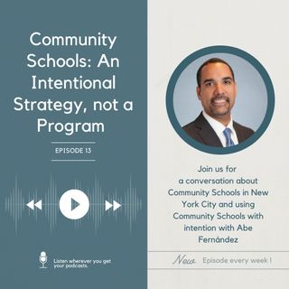 """S2E4 - """"Community Schools: An Intentional Strategy, Not a Program"""", with Abe Fernández"""
