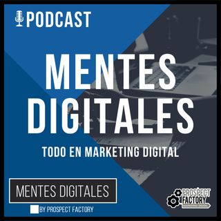 Conversaciones con Expertos de Marketing Digital  y de Negocios - Mentes Digitales