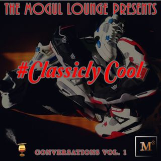 The Mogul Lounge Presents: #ClassiclyCool Conversations Vol 1 Kicks