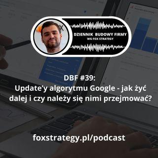 DBF #39: Update'y algorytmu Google - jak żyć dalej i czy należy się nimi przejmować? [MARKETING]