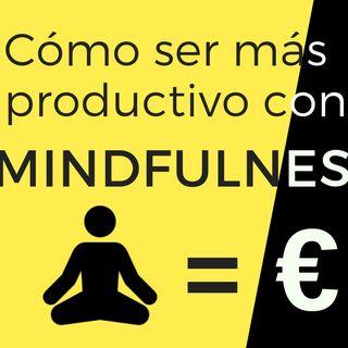 Cómo puedes ser más productivo con MINDFULNESS ( tips)