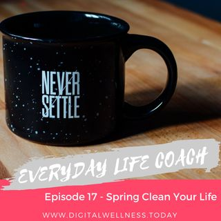 Episode 17 - Spring Clean Your Life