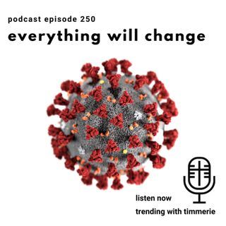 250: Everything Will Change