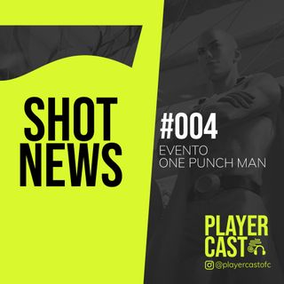 #004 - Shot News - Evento One Punch Man