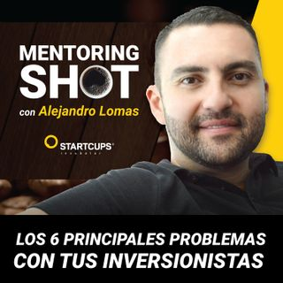 Los 6 principales problemas con tus inversionistas | STARTCUPS®
