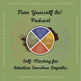 Turn Yourself In! Self-Mastery for the Intuitive Sensitive Empath : Episode 2