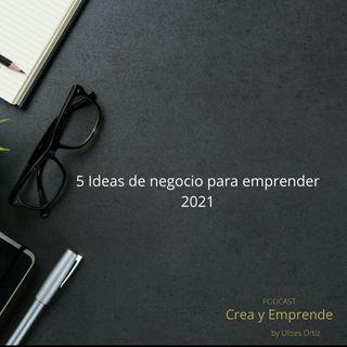 Episodio 21 - 5 ideas De Negocios Para Emprender En El 2021