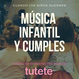 CLND 048 La musica infantil y los cumples @cuandoduermen @Tutetecom