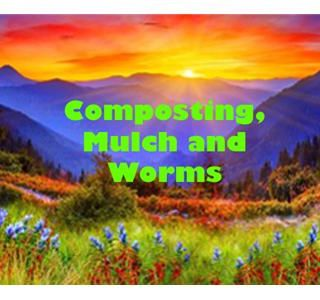 Composting, Mulch and Worms
