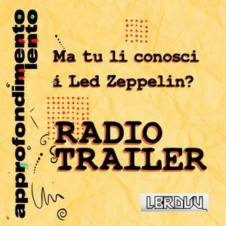 Tu li conosci i Led Zeppelin? - Radio Trailer