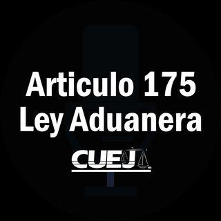 Articulo 175 Ley Aduanera México
