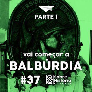 SH 37 - Vai começar a Balbúrdia (parte 1)