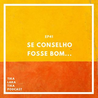 EP41 - Se conselho fosse bom...