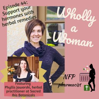 Episode 44: Balance and support your hormones with herbal remedies - Phyllis Jaworski, herbal practitioner at Sacred Ibis Botanicals