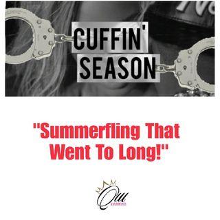 (S4E1) Cuffin Season: Summerfling Went To Long!
