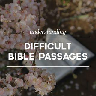 Understanding Difficult Bible Passages Pt 6
