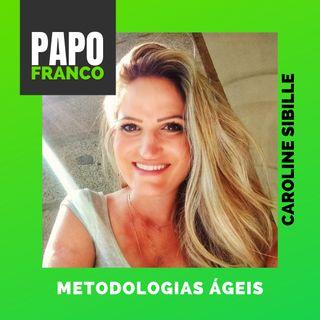 Carol Sibille - Metodologias Ágeis