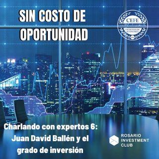 Charlando con Expertos 6: Juan David Ballén y el grado de inversión
