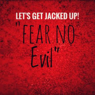 LET'S GET JACKED UP! Fear No Evil