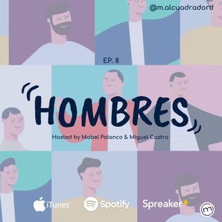Ep. 8  Hombres
