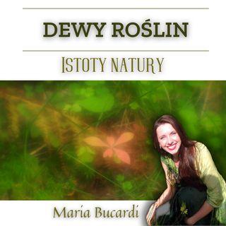 Dewy Roślin - Istoty Natury - jak się z nimi skontaktować i jak wykorzystać wiedzę by rozwiązać problemy zdrowotne | Maria Bucardi