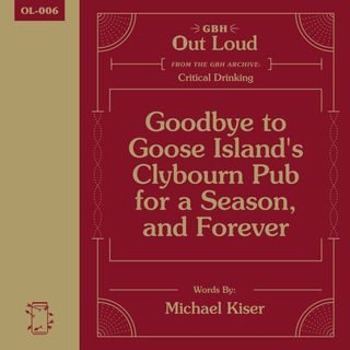 """OL-006 Michael Kiser Reads, """"Goodbye to Goose Island's Clybourn Pub for a Season, and Forever."""""""