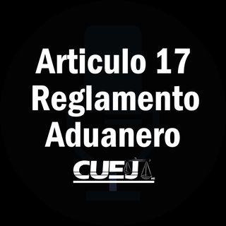 Articulo 17 Reglamento de la ley aduanera México