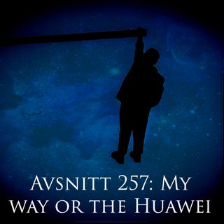 Avsnitt 257: My way or the Huawei