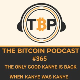 The Bitcoin Podcast #365 -The Only Good Kanye Is Back When Kanye Was Kanye