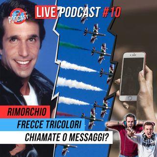 LIVE PODCAST #10: Rimorchio, frecce tricolori, chiamate o messaggi?
