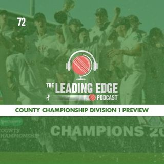 COUNTY CHAMPIONSHIP 2019 DIVISION 1 PREVIEW | Leading Edge Cricket Podcast | EP72