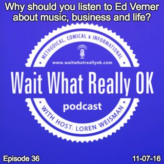 Why should you listen to Ed Verner about music, business and life?