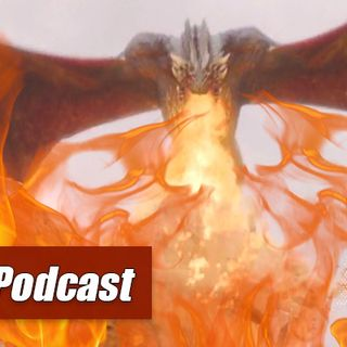 Episode 188 – A Song of Fire and Podcast