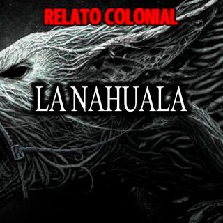 La Nahuala | relato colonial de terror