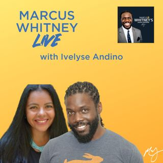 Marcus Whitney LIVE Ep. 25 - Ivelyse Andino