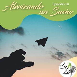 Aterrizando Un Sueño - Podcast 10