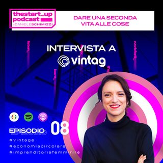 Episodio 8 | Dare una seconda vita alle cose - Intervista a Vintag