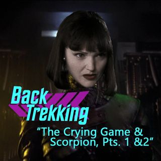 """Season 5, Episode 2.5 """"The Crying Game and Scorpion"""" with BackTrekking"""