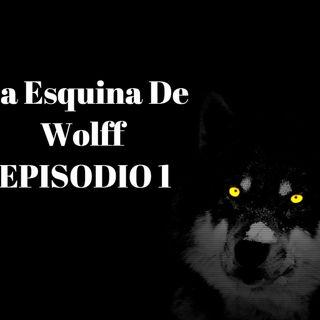 La Esquina De Wolff (EPISODIO 1)