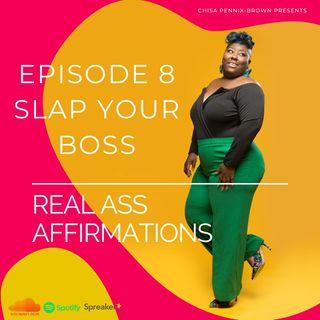 "Real Ass Affirmations ""Slap Your Boss"""