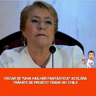 """EP:023 Oscar De """"Uma Mulher Fantástica"""" Agiliza Trâmite No Chile"""