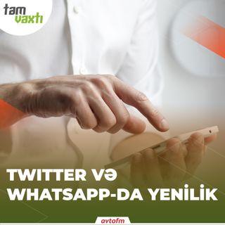 Twitter və Whatsapp-da yenilik | Tam vaxtı #7