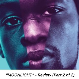 "EPISODE FOURTEEN: ""MOONLIGHT"" Film Review PART 2 - Apologies, Afterthoughts & Academy Awards"