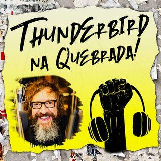 Thunderbird, MTV e Política na Quebrada! #11
