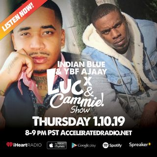 Luc & Cammie Show - Indian Blue & YBF Ajaay - 1.10.19