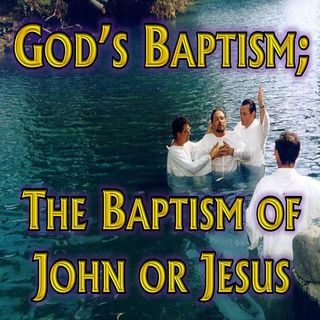 # 52 - God's Baptism - John or Jesus