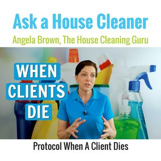 What To Do When a House Cleaning Client Dies