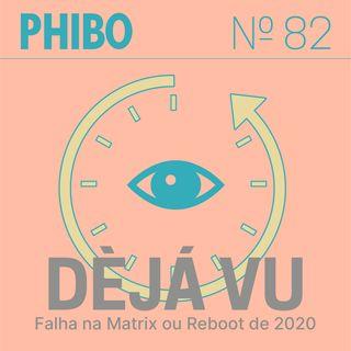 #82 - DèJá Vu (Falha na Matrix ou Reboot de 2020)