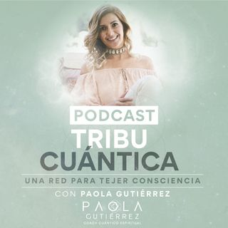 Tribu Cuántica con Paola Gutiérrez